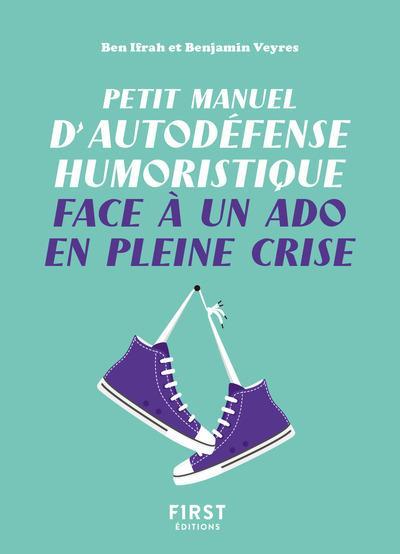 PETIT MANUEL D'AUTODEFENSE HUMORISTIQUE FACE A UN ADO EN PLEINE CRISE  VEYRES, BENJAMIN FIRST