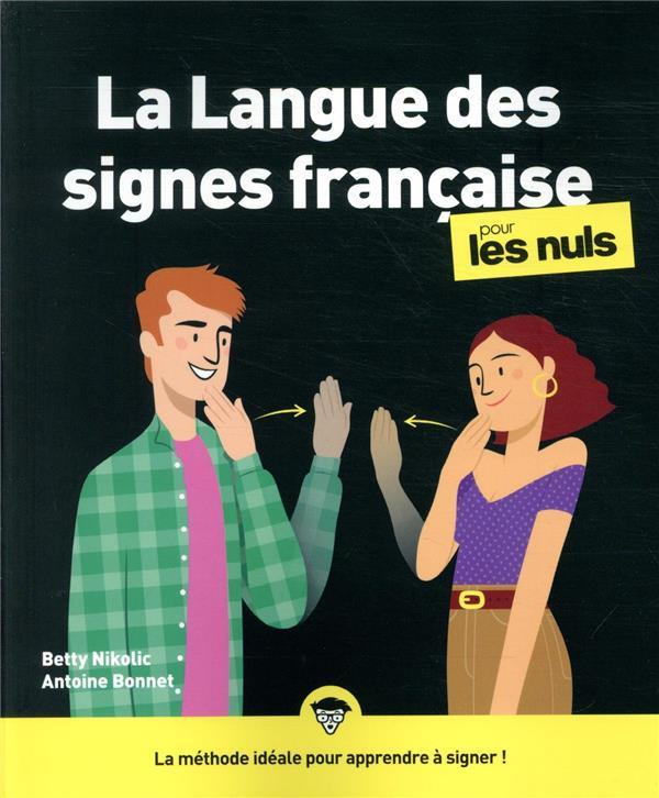 LA LANGUE DES SIGNES FRANCAISE POUR LES NULS NIKOLIC/BONNET FIRST