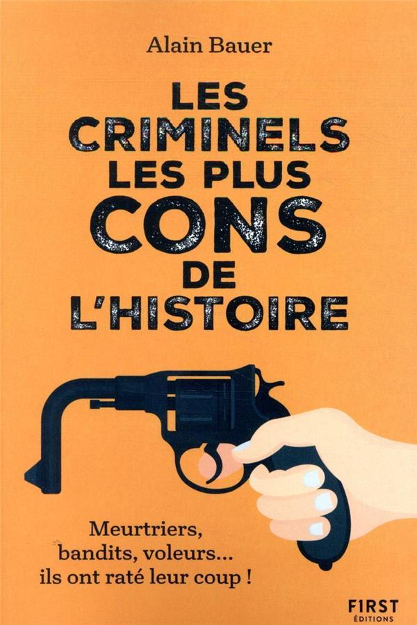 LES CRIMINELS LES PLUS CONS DE L'HISTOIRE BAUER, ALAIN FIRST