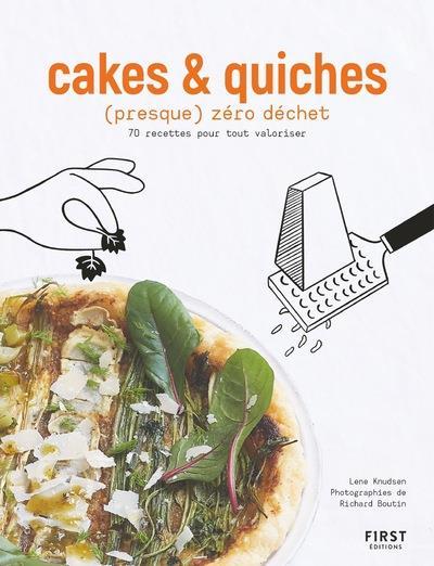 CAKES ET QUICHES (PRESQUE) ZERO DECHET - 70 RECETTES POUR TOUT VALORISER KNUDSEN/BOUTIN FIRST