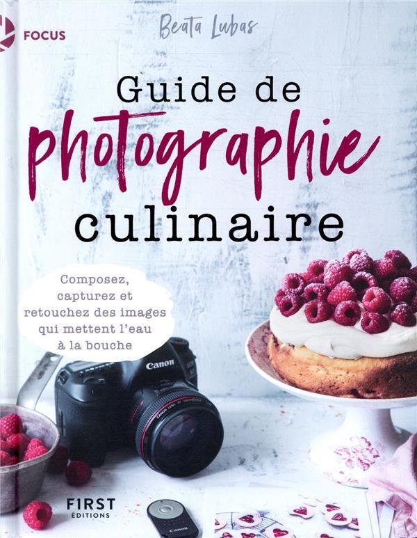 GUIDE DE PHOTOGRAPHIE CULINAIRE LUBAS, BEATA FIRST
