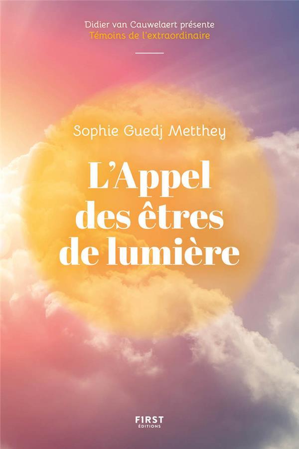 L'APPEL DES ETRES DE LUMIERE GUEDJ METTHEY, SOPHIE FIRST