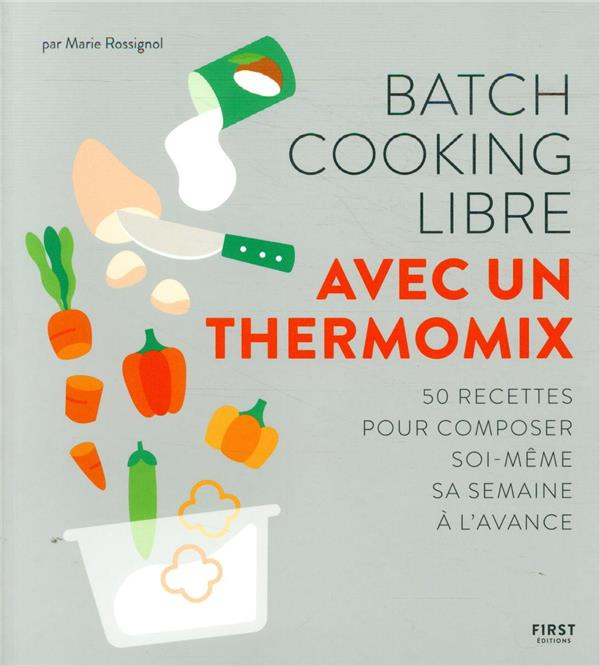 BATCH COOKING LIBRE  -  AU THERMOMIX ROSSIGNOL, MARIE FIRST