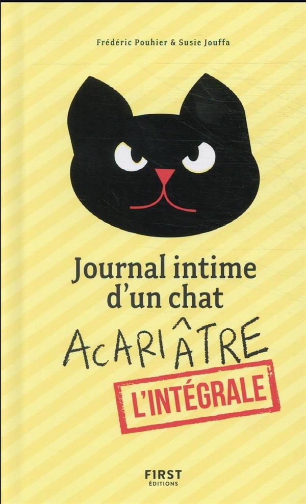 JOURNAL INTIME D'UN CHAT ACARIATRE - L'INTEGRALE POUHIER, FREDERIC  FIRST
