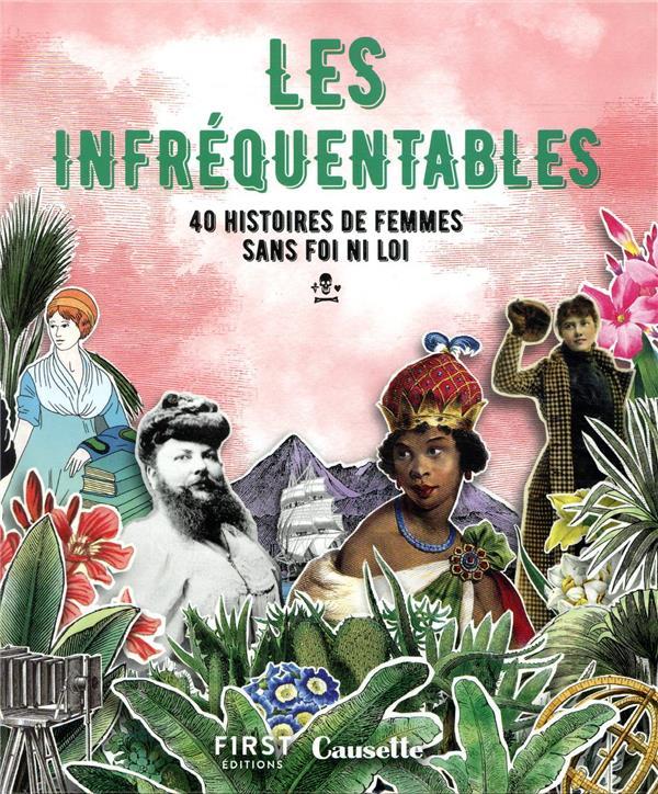 LES INFREQUENTABLES  -  40 HISTOIRES DE FEMMES SANS FOI NI LOI COLLECTIF FIRST