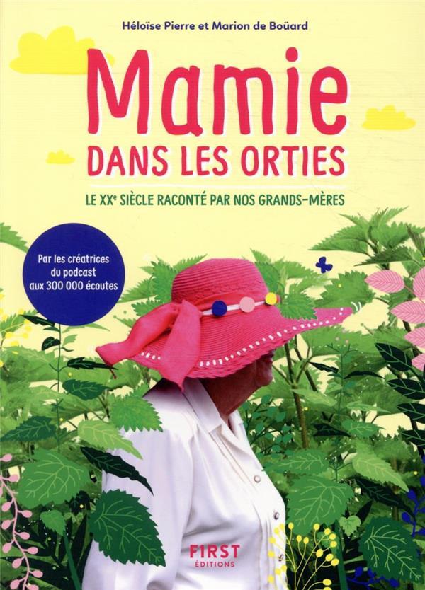 MAMIE DANS LES ORTIES  -  LE XXE SIECLE RACONTE PAR NOS GRANDS-MERES BOUARD/PIERRE/DUFIEF FIRST