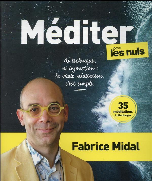 MEDITER POUR LES NULS : NI TECHNIQUE, NI INJONCTION : LA VRAIE MEDITATION, C'EST SIMPLE MIDAL/MARTINEZ FIRST