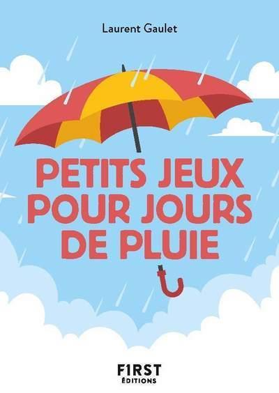 PETIT LIVRE DES PETITS JEUX POUR JOURS DE PLUIE GAULET, LAURENT FIRST