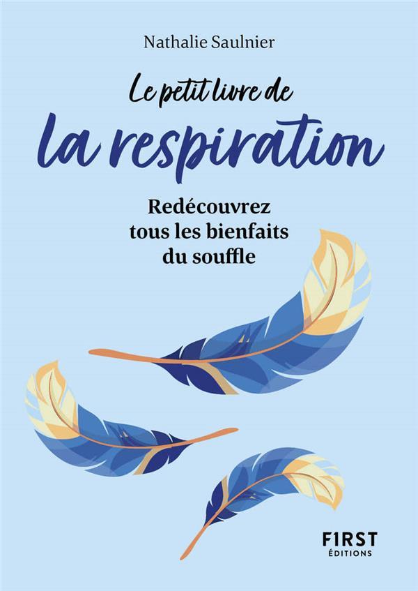 LE PETIT LIVRE DE LA RESPIRATION : REDECOUVREZ TOUS LES BIENFAITS DU SOUFFLE SAULNIER NATHALIE FIRST