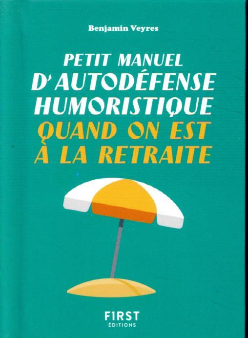PETIT MANUEL D'AUTODEFENSE HUMORISTIQUE QUAND ON EST A LA RETRAITE VEYRES/DESLOUIS FIRST