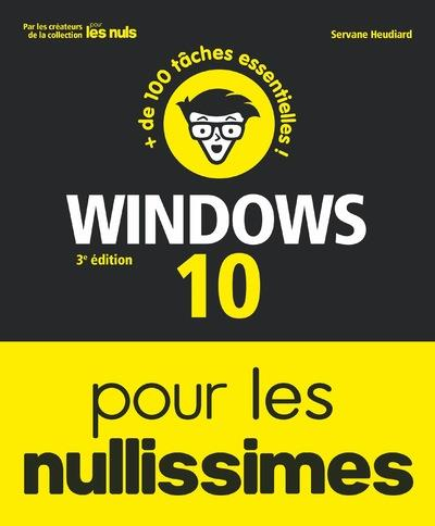 WINDOWS 10 POUR LES NULLISSIMES (3E EDITION) HEUDIARD, SERVANE FIRST