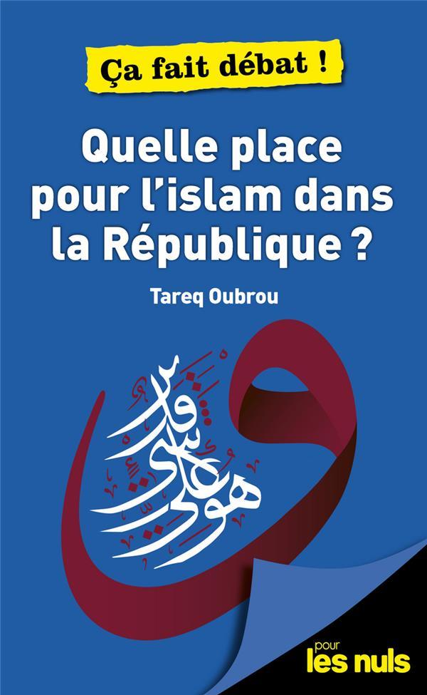 QUELLE PLACE POUR L'ISLAM DANS LA REPUBLIQUE ? POUR LES NULS CA FAIT DEBAT OUBROU TAREQ FIRST