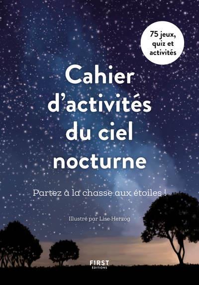 CAHIER D'ACTIVITES DU CIEL NOCTURNE : PARTEZ A LA CHASSE AUX ETOILES COLLECTIF  FIRST