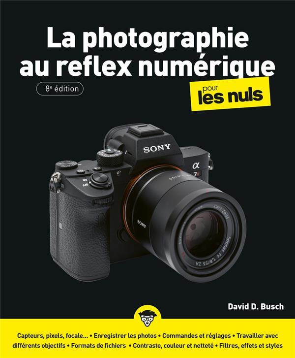 LA PHOTOGRAPHIE AU REFLEX NUMERIQUE 8E POUR LES NULS BUSCH, DAVID D.  FIRST