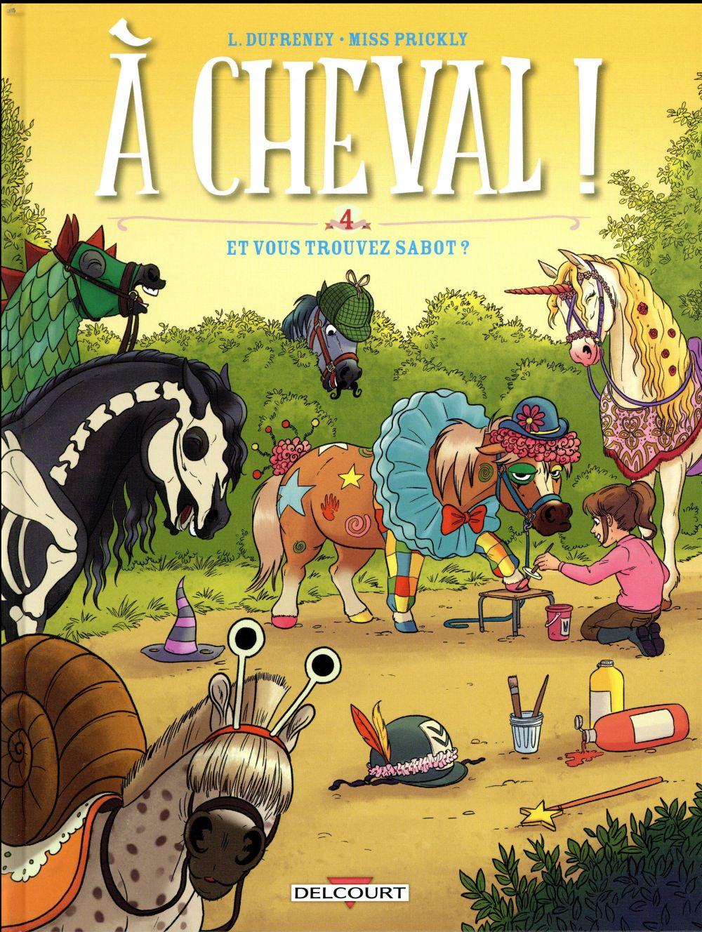 A CHEVAL ! T.4  -  ET VOUS TROUVEZ SABOT ? DUFRENEY/PRICKLY DELCOURT