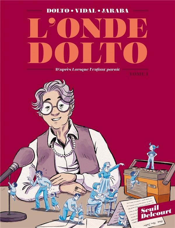 L'ONDE DOLTO T.1 VIDAL/JARABA DELCOURT