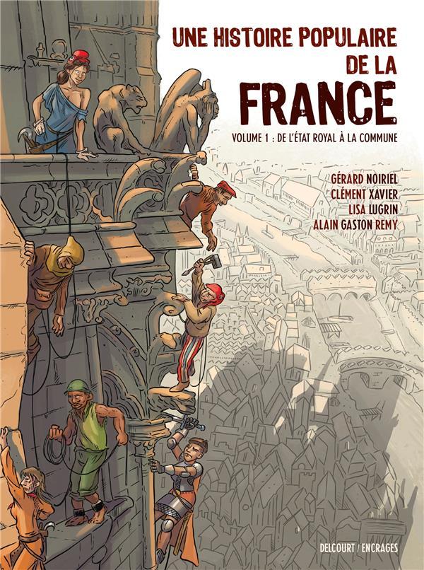 UNE HISTOIRE POPULAIRE DE LA FRANCE  -  DE L'ETAT ROYAL A LA COMMUNE ALAIN GASTON REMY DELCOURT