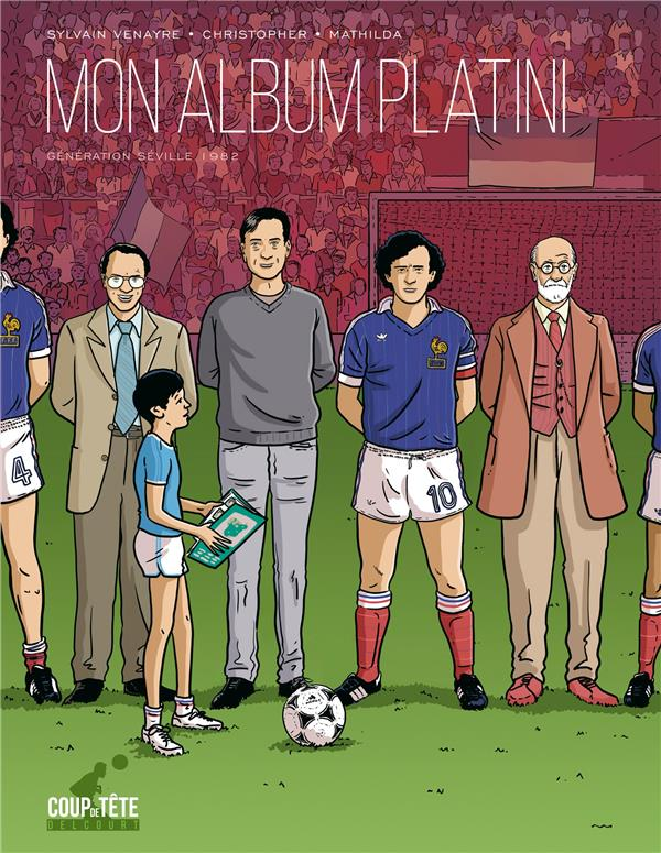MON ALBUM PLATINI : GENERATION SEVILLE 1982 VENAYRE, SYLVAIN  DELCOURT