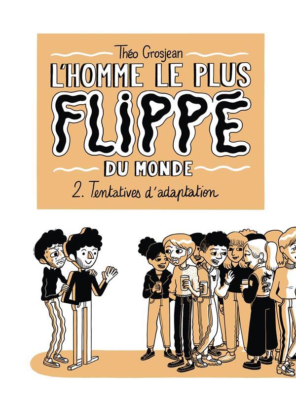 L'HOMME LE PLUS FLIPPE DU MONDE T.2  -  TENTATIVES D'ADAPTATION