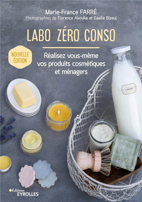 LABO ZERO CONSO  -  REALISEZ VOUS-MEME VOS PRODUITS COSMETIQUES ET MENAGERS (2E EDITION) FARRE MARIE-FRANCE EYROLLES