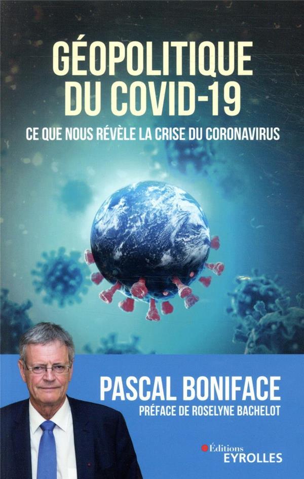 GEOPOLITIQUE DU COVID-19  -  CE QUE NOUS REVELE LA CRISE DU COVID-19 BONIFACE PASCAL EYROLLES