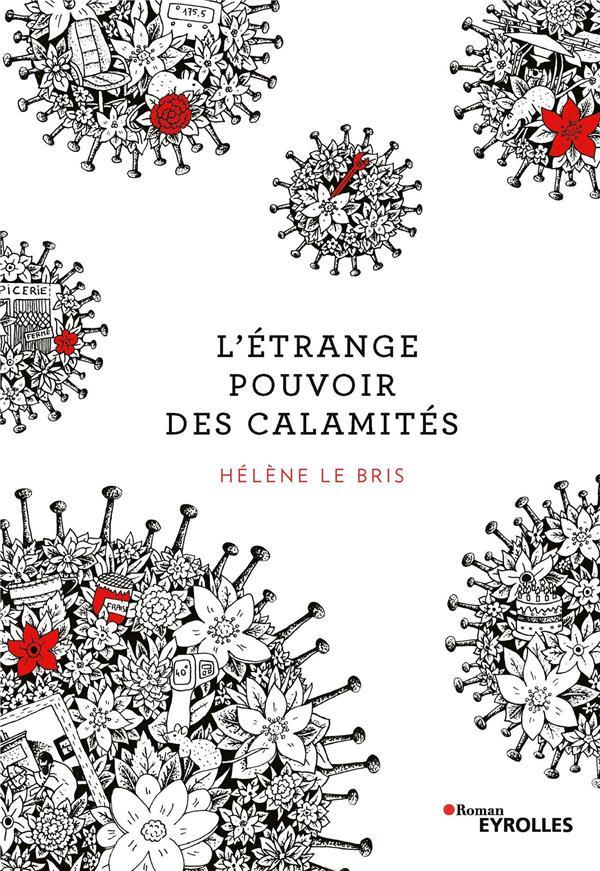 L'ETRANGE POUVOIR DES CALAMITES LE BRIS HELENE EYROLLES