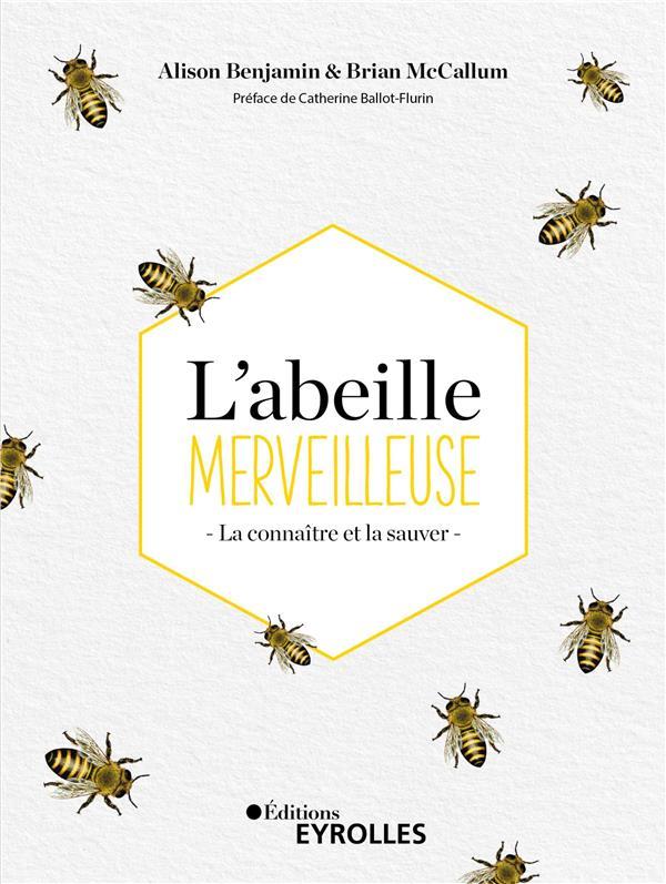 L-ABEILLE MERVEILLEUSE - LA CONNAITRE ET LA SAUVER BENJAMIN/MCCALLUM EYROLLES