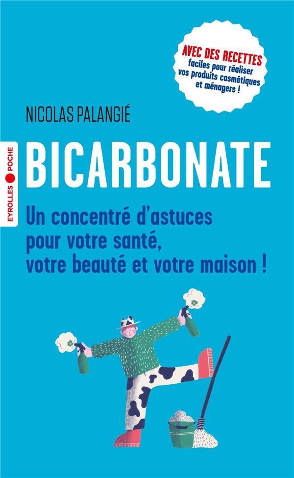 BICARBONATE  -  UN CONCENTRE D'ASTUCES POUR VOTRE SANTE, VOTRE BEAUTE ET VOTRE MAISON