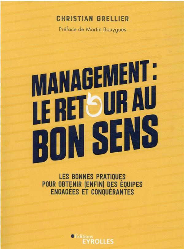 MANAGEMENT : LE RETOUR AU BON SENS : LES BONNES PRATIQUES POUR OBTENIR (ENFIN) DES EQUIPES ENGAGEES