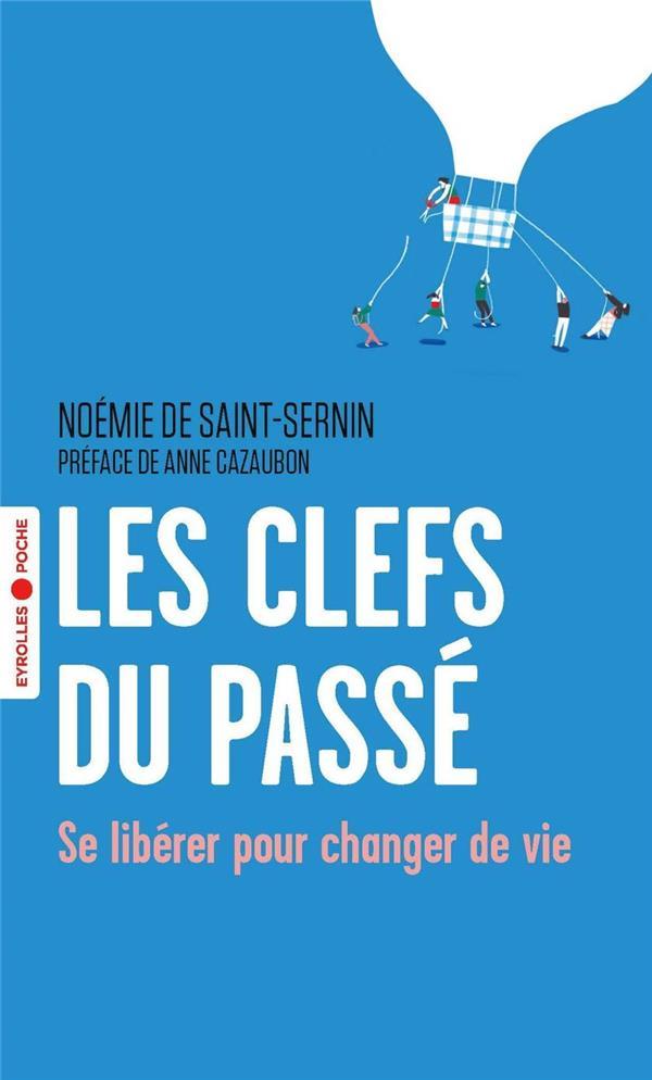 LES CLEFS DU PASSE : SE LIBERER POUR CHANGER DE VIE DE SAINT-SERNIN N. EYROLLES