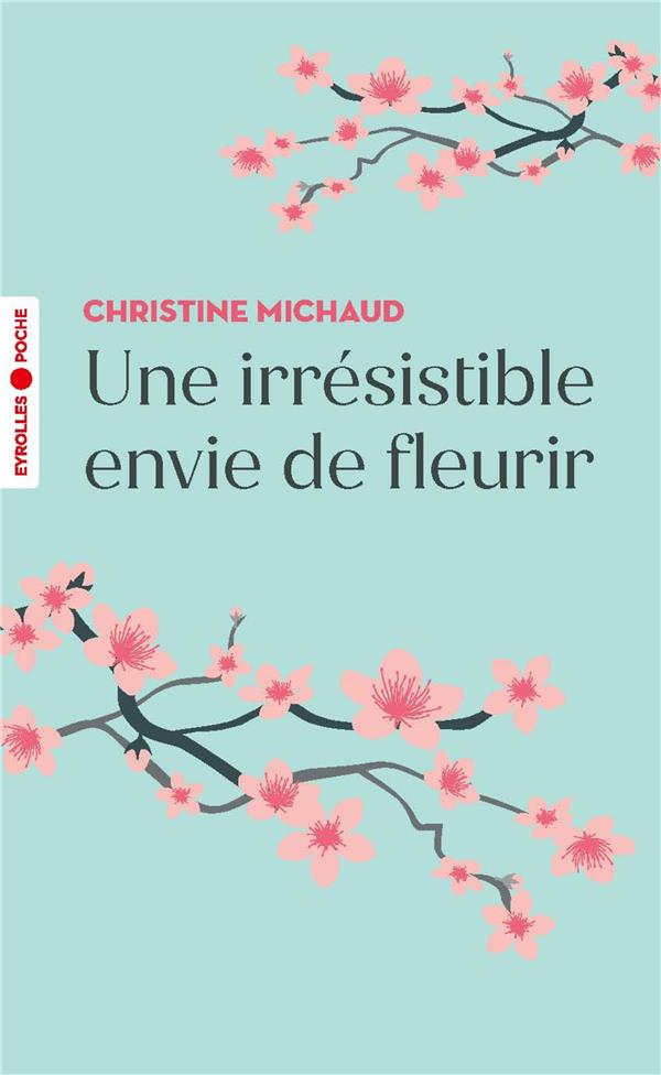 UNE IRRESISTIBLE ENVIE DE FLEURIR MICHAUD CHRISTINE EYROLLES