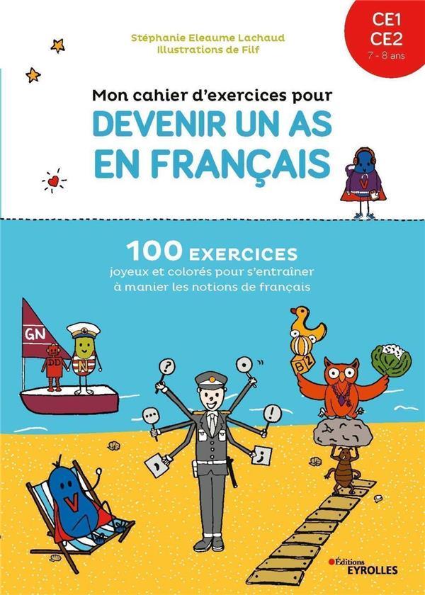 MON CAHIER D'EXERCICES POUR DEVENIR UN AS EN FRANCAIS CE1-CE2 : 78 ANS (EDITION 2021) ELEAUME LACHAUD/FILF EYROLLES
