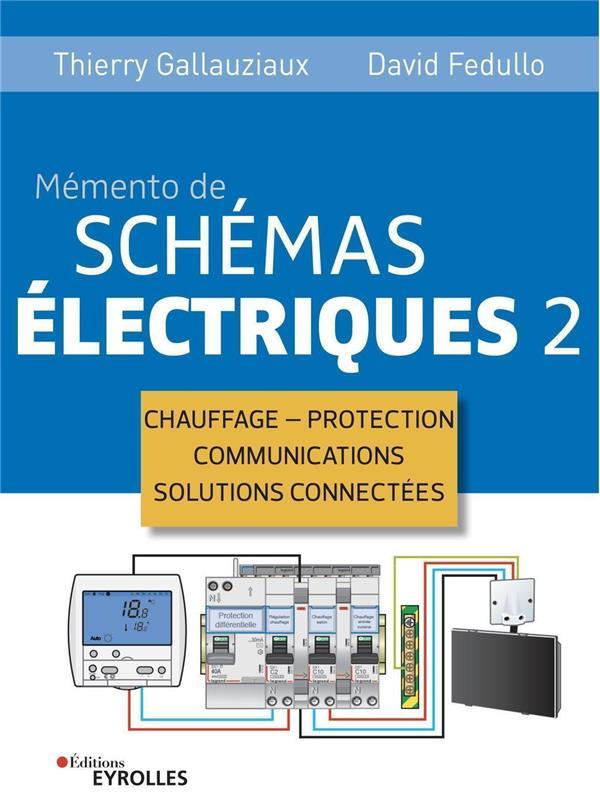 MEMENTO DE SCHEMAS ELECTRIQUES 2 - CHAUFFAGE - PROTECTION - COMMUNICATIONS - SOLUTIONS CONNECTEES GALLAUZIAUX/FEDULLO EYROLLES
