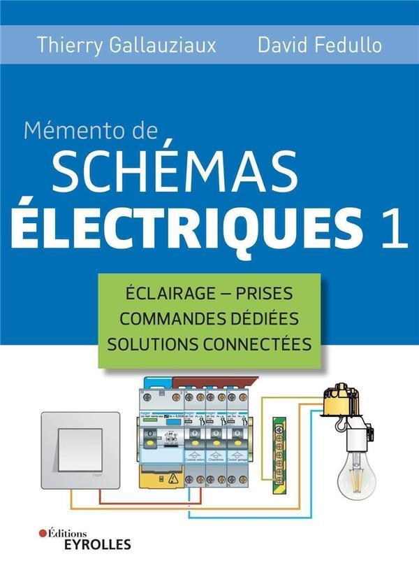 MEMENTO DE SCHEMAS ELECTRIQUES 1 - ECLAIRAGE - PRISES - COMMANDES DEDIEES - SOLUTIONS CONNECTEES