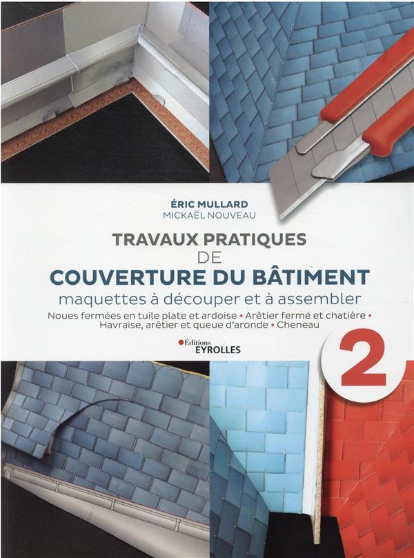 TRAVAUX PRATIQUES DE COUVERTURE DU BATIMENT - VOLUME 2 - MAQUETTES A DECOUPER ET A ASSEMBLER