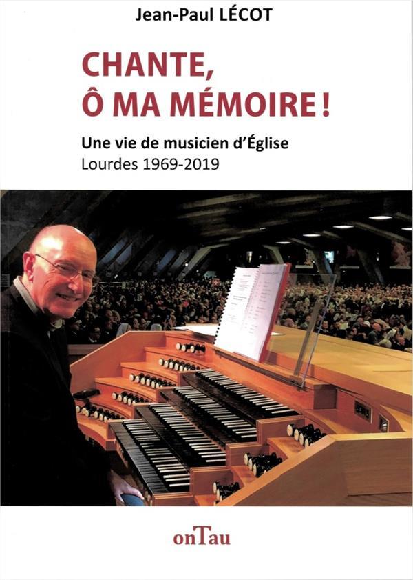 CHANTE, O MA MEMOIRE  -  MEMOIRES D'UN ORGANISTE A LOURDES 1969 - 2019