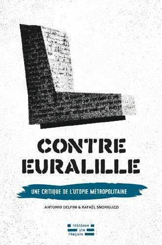 CONTRE EURALILLE - CRITIQUE DE L'UTOPIE METROPOLITAINE