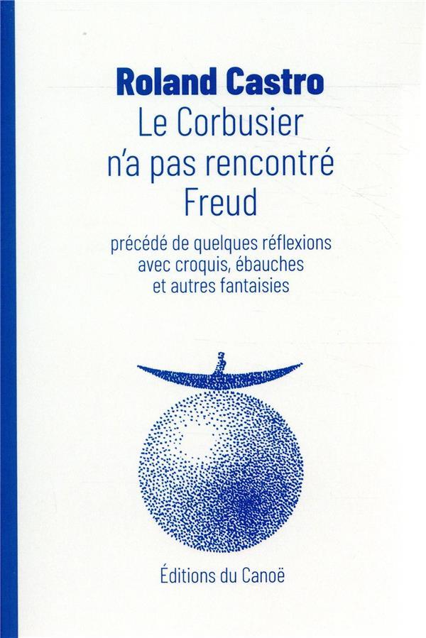 LE CORBUSIER N-A PAS RENCONTRE FREUD