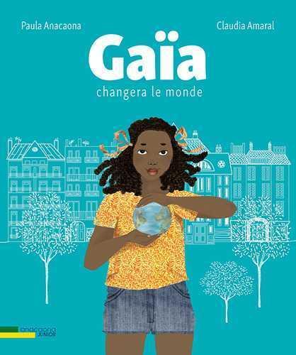 GAIA CHANGERA LE MONDE - UNE HISTOIRE AU BORD DU FLEUVE SAN FRANCISCO