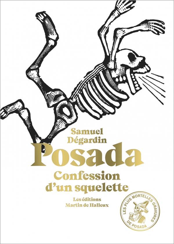 POSADA, CONFESSION D'UN SQUELETTE  -  LES PLUS MORTELLES GRAVURES DE POSADA