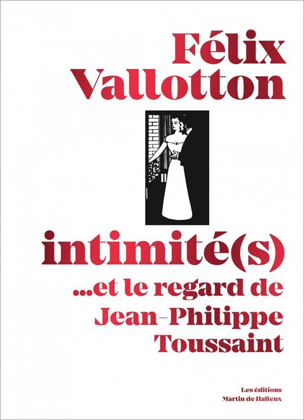 FELIX VALLOTTON, INTIMITE(S)... ET LE REGARD DE JEAN-PHILIPPE TOUSSAINT
