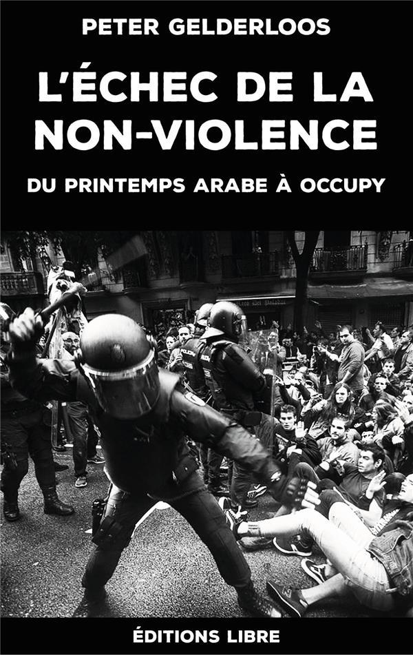 L'ECHEC DE LA NON-VIOLENCE  -  DU PRINTEMPS ARABE A OCCUPY