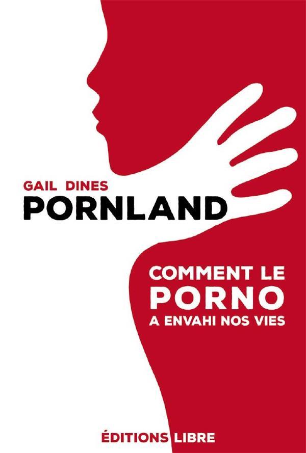 PORNLAND  -  COMMENT LE PORNO A ENVAHI NOS VIES