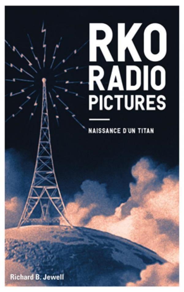 RKO RADIO PICTURES : NAISSANCE D'UN TITAN