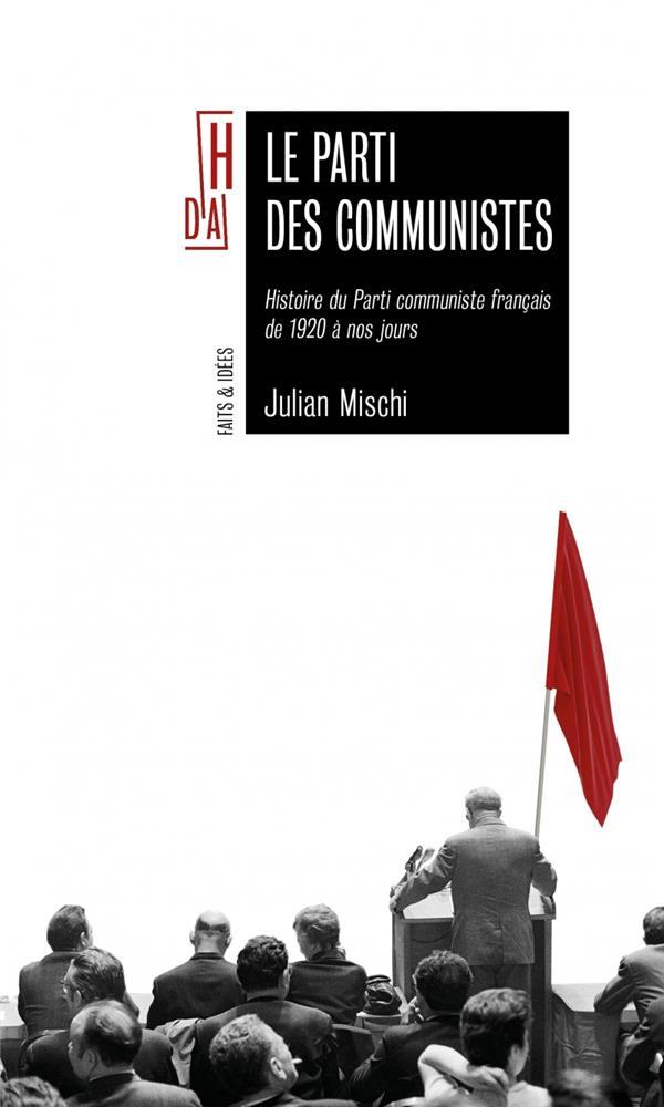 LE PARTI DES COMMUNISTES  -  HISTOIRE DU PARTI COMMUNISTE FRANCAIS DE 1920 A NOS JOURS DE 1920 A NOS JOU