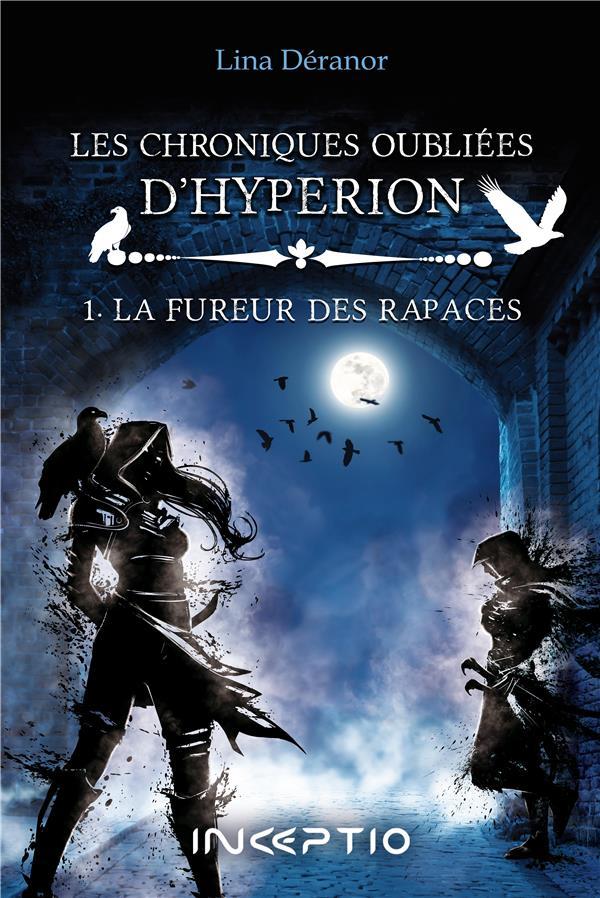 LES CHRONIQUES OUBLIES D'HYPERION T.1  -  LA FUREUR DES RAPACES DERANOR LINA DU LUMIGNON