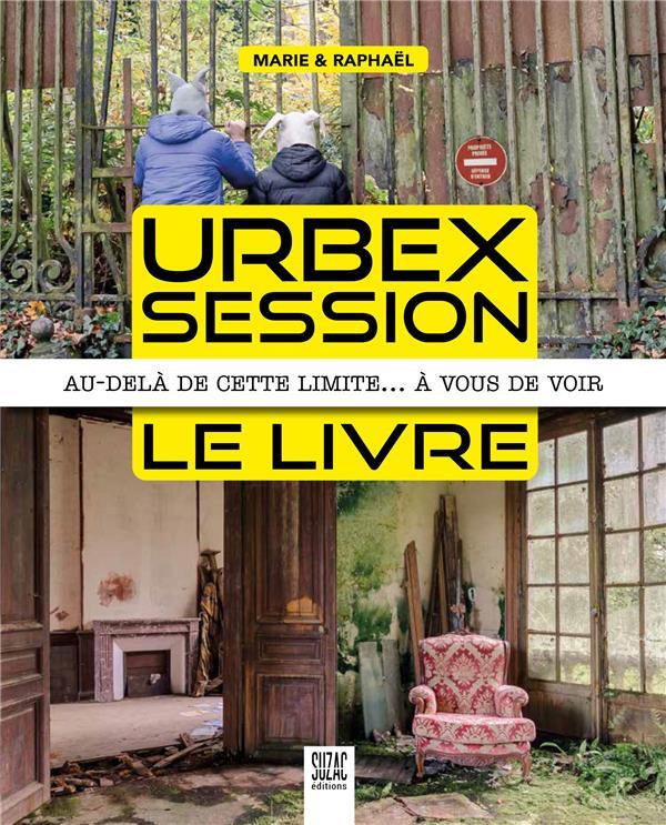 URBEX SESSION, LE LIVRE  -  AU-DELA DE CETTE LIMITE... A VOUS DE VOIR MARIE et RAPHAEL DU LUMIGNON