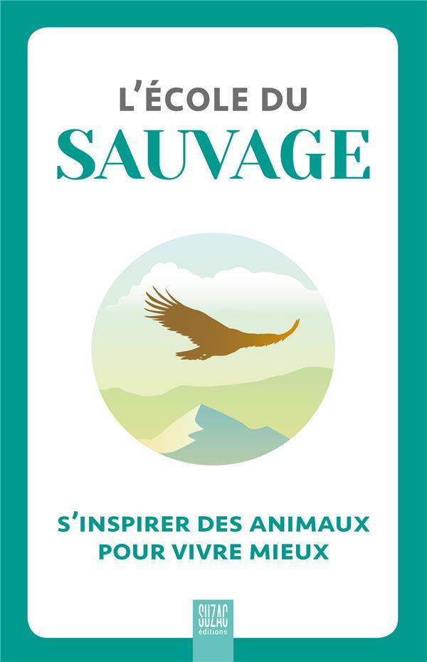 L'ECOLE DU SAUVAGE : S'INSPIRER DES ANIMAUX POUR VIVRE MIEUX