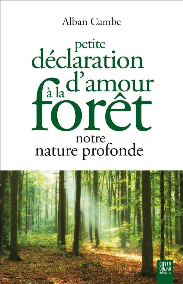 PETITE DECLARATION D'AMOUR A LA FORET, NOTRE NATURE PROFONDE CAMBE ALBAN DU LUMIGNON