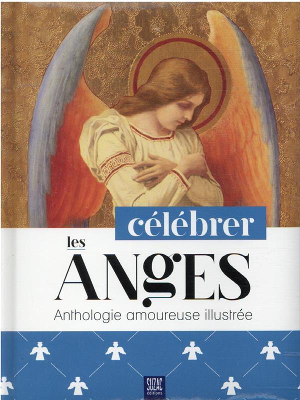 CELEBRER LES ANGES : ANTHOLOGIE AMOUREUSE ILLUSTREE
